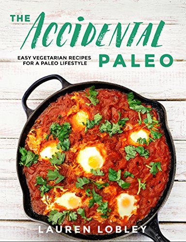 The Accidental Paleo • by Lauren Lobley