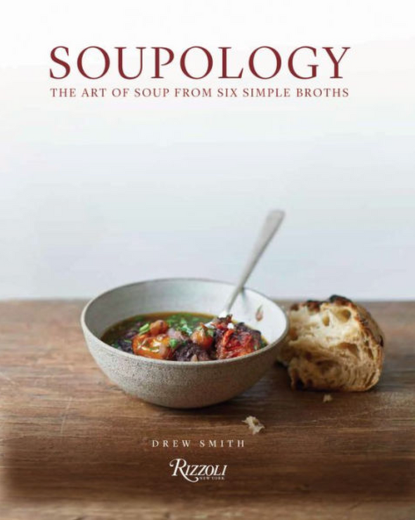 Soupology: The Art of Soup from Six Simple Broths by Drew Smith