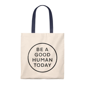 BE A GOOD HUMAN TODAY CANVAS TOTE BAG - BE A GOOD HUMAN TODAY