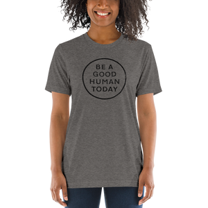 BE A GOOD HUMAN TODAY T-SHIRT (unisex) - BE A GOOD HUMAN TODAY