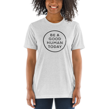 Load image into Gallery viewer, BE A GOOD HUMAN TODAY T-SHIRT (unisex) - BE A GOOD HUMAN TODAY