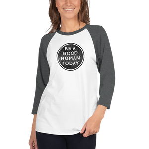 BE A GOOD HUMAN TODAY BASEBALL T-SHIRT (unisex) - BE A GOOD HUMAN TODAY