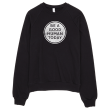 Load image into Gallery viewer, BE A GOOD HUMAN TODAY CALIFORNIA RAGLAN SWEATSHIRT - BE A GOOD HUMAN TODAY