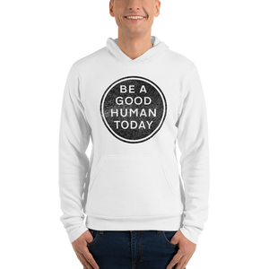 BE A GOOD HUMAN TODAY HOODIE (unisex) - BE A GOOD HUMAN TODAY