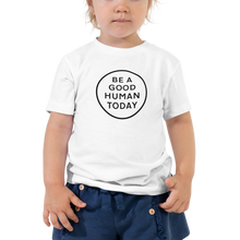 Load image into Gallery viewer, BE A GOOD HUMAN TODAY TODDLER T-SHIRT - BE A GOOD HUMAN TODAY