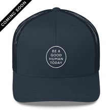 Load image into Gallery viewer, BE A GOOD HUMAN TODAY TRUCKER HAT - BE A GOOD HUMAN TODAY