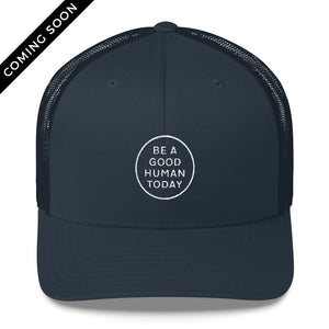 BE A GOOD HUMAN TODAY TRUCKER HAT - BE A GOOD HUMAN TODAY