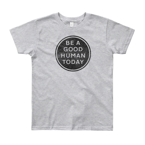 BE A GOOD HUMAN TODAY YOUTH T-SHIRT - BE A GOOD HUMAN TODAY