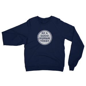 BE A GOOD HUMAN TODAY CALIFORNIA RAGLAN SWEATSHIRT - BE A GOOD HUMAN TODAY