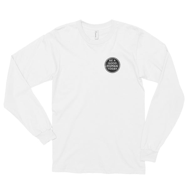 BE A GOOD HUMAN TODAY LONG-SLEEVE T-SHIRT (unisex) - BE A GOOD HUMAN TODAY