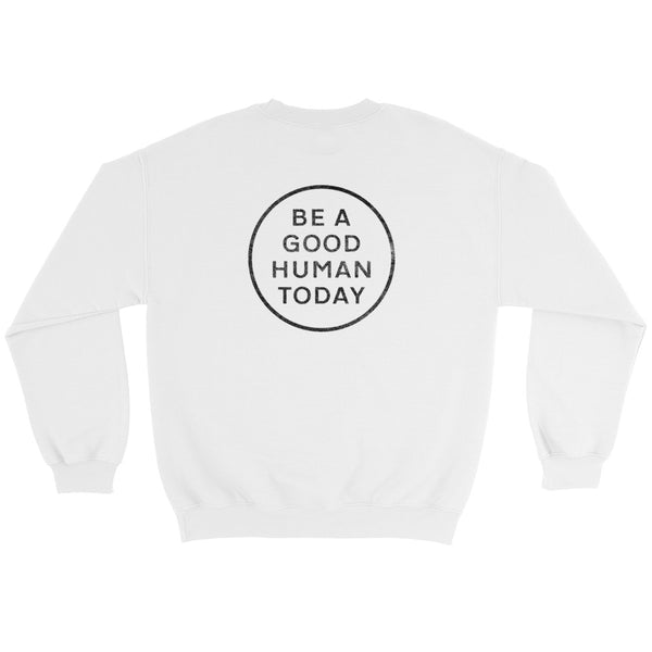 BE A GOOD HUMAN TODAY CREWNECK SWEATSHIRT (unisex) - BE A GOOD HUMAN TODAY