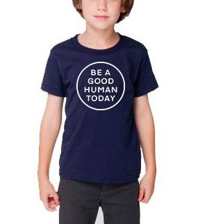 BE A GOOD HUMAN TODAY TODDLER T-SHIRT - BE A GOOD HUMAN TODAY