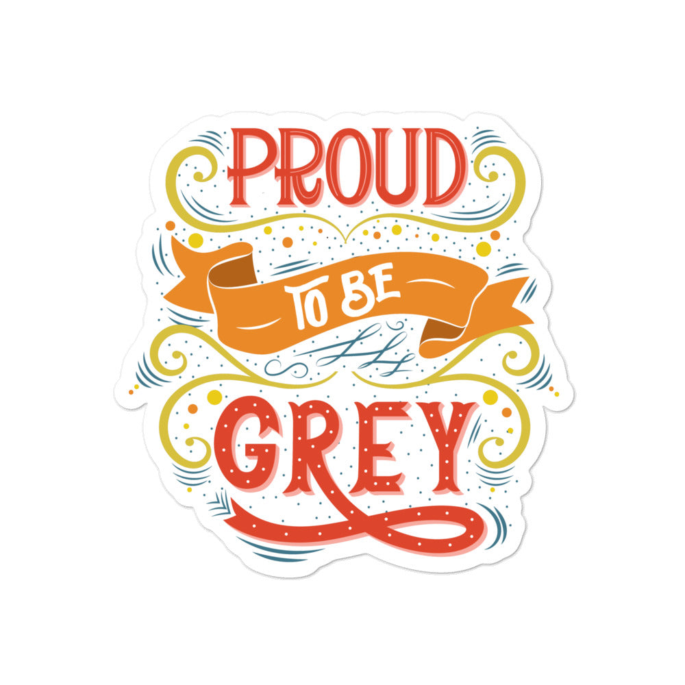 PROUD TO BE GREY STICKER