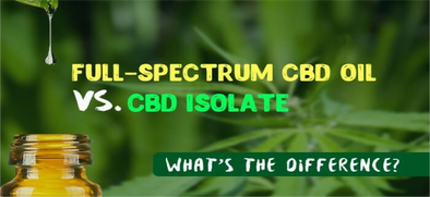 Full Spectrum Hemp CBD vs. CBD Isolate- Whats is the difference?