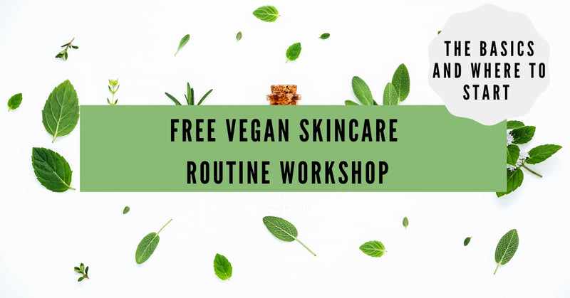 Vegan Skincare Routine Routine Workshop + Tips For Glowing Skin: The basics and Where To Start