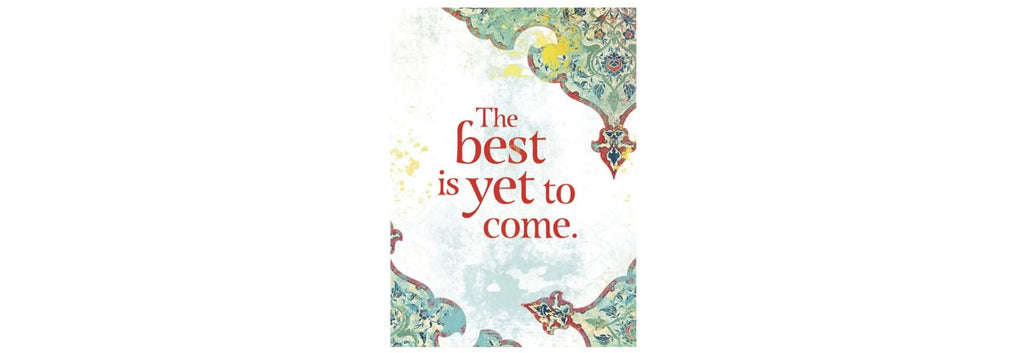 Best Is Yet to Come Greeting Card