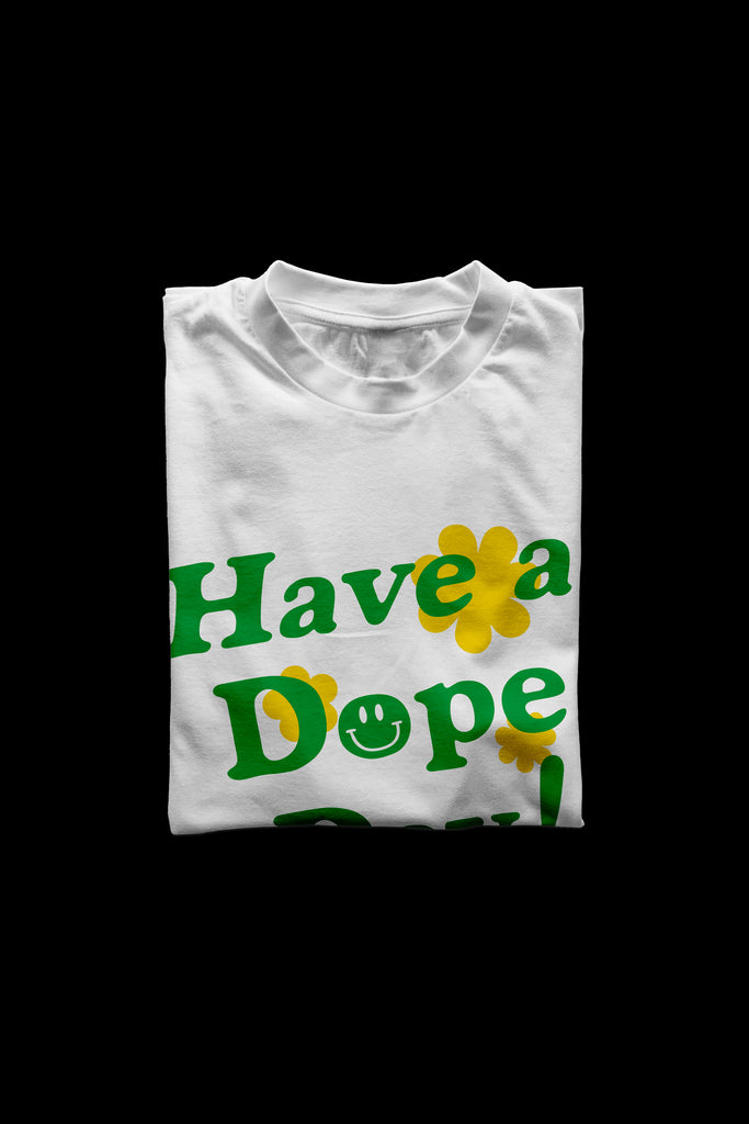 HAVE A DOPE DAY