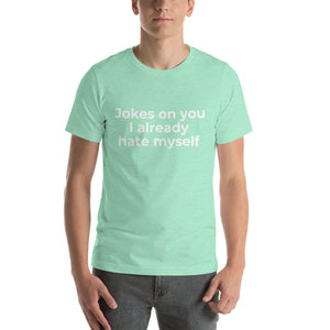 """Jokes on you, I already hate myself"" T-shirt"