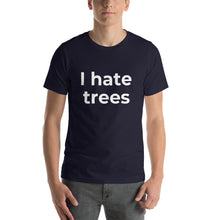 "Load image into Gallery viewer, ""I hate trees"" T-Shirt"