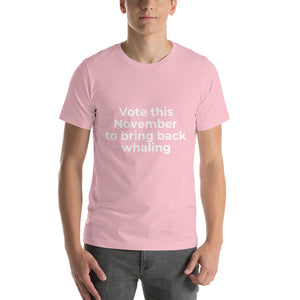 """Vote this November to bring back whaling"" T-Shirt"