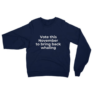 """Vote this November to bring back whaling"" Sweatshirt"