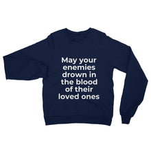 "Load image into Gallery viewer, ""May your enemies drown in the blood of their loved ones"" Sweatshirt"