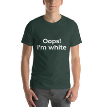 "Load image into Gallery viewer, ""Oops! I'm white"" T-Shirt"