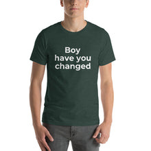 "Load image into Gallery viewer, ""Boy have you changed"" T-shirt"