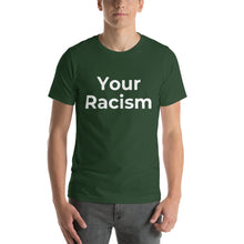 "Load image into Gallery viewer, ""Your Racism"" T-Shirt"