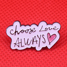 Load image into Gallery viewer, Choose Love Always Enamel Pin by Empowerologist