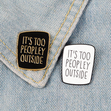 Load image into Gallery viewer, It's Too Peopley Outside Enamel Pin by Empowerologist