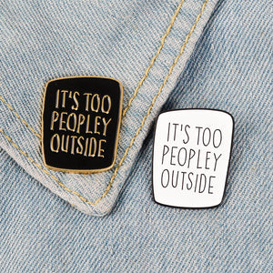It's Too Peopley Outside Enamel Pin by Empowerologist