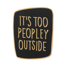 Load image into Gallery viewer, It's Too Peopley Outside Enamel Pin