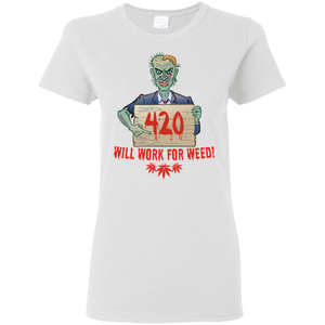 Zombie Dude - Will Work For Weed G500L Gildan Ladies' 5.3 oz. T-Shirt