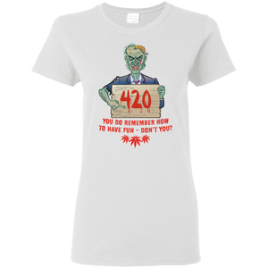 Zombie Dude - You Do Remember how to have fun - Don't You? G500L Gildan Ladies' 5.3 oz. T-Shirt