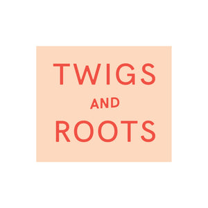 Twigs and Roots