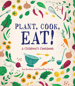 Plant, Cook, Eat! A Children's Cookbook hardcover book