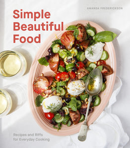 simple beautiful food: recipes and riffs for everyday cooking