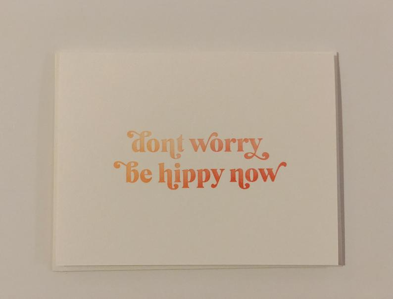 don't worry be hippy now