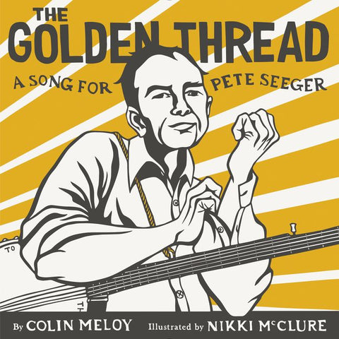 The Golden Thread: A Song For Pete Seeger hardcover book