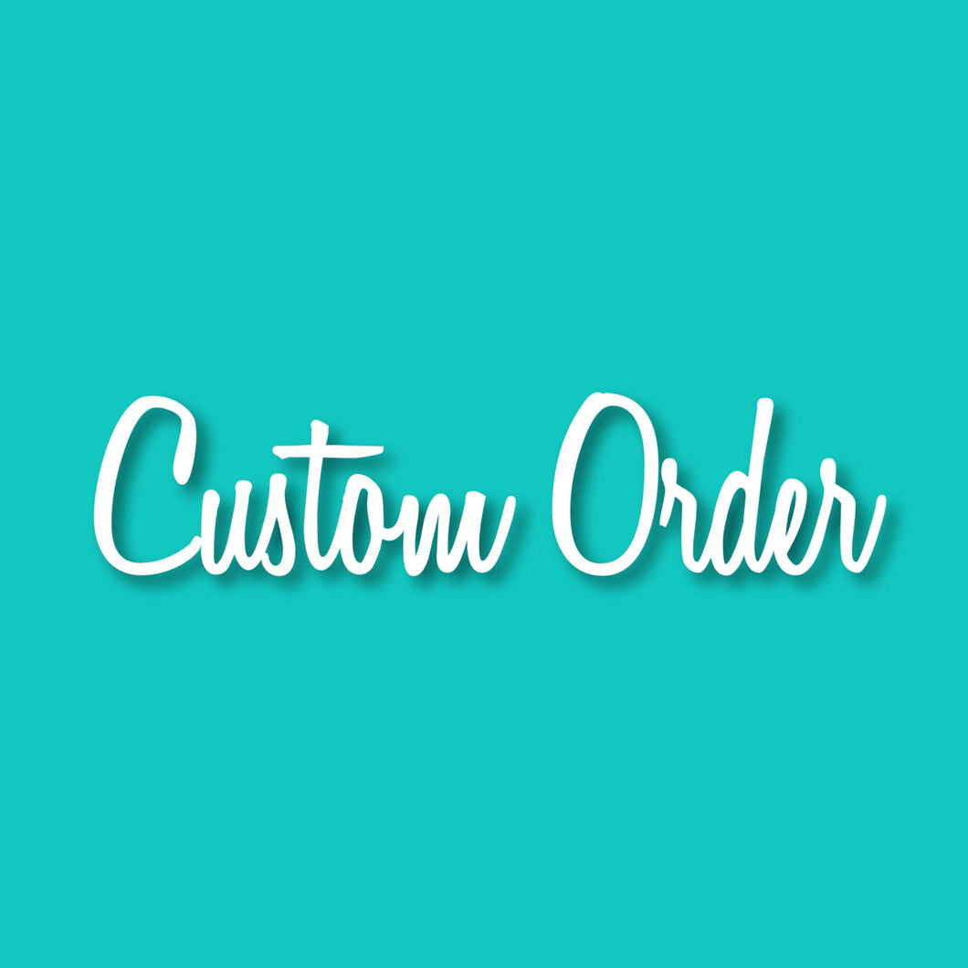 Custom Order - Tiffany Cyphers
