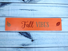Load image into Gallery viewer, Fall Collection: Fall Vibes Signs