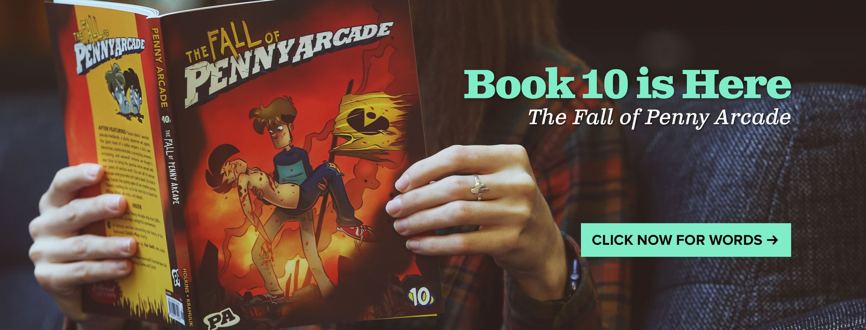 Book 10 is Here. The Fall of Penny Arcade. Click here for words.