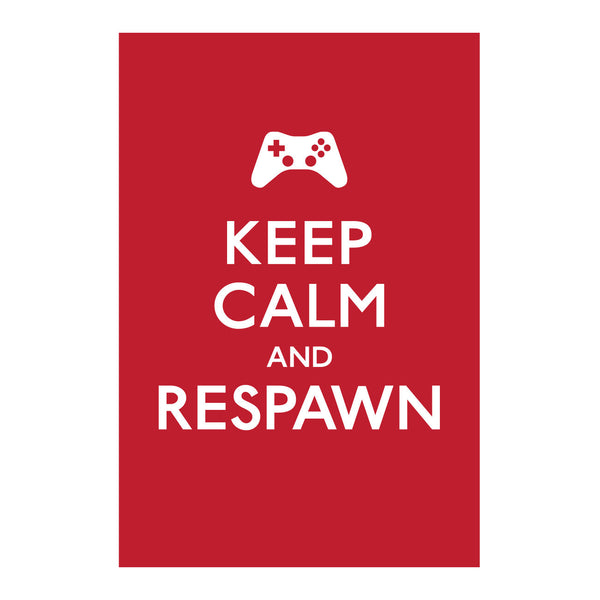 Keep Calm and Respawn <br />(Screenprint)