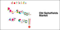Dot Kids Pre-School Art Club: coming to Old Spitalfields Market, London