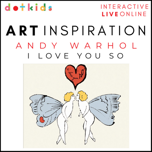 ANDY WARHOL, I LOVE YOU SO Art Inspiration Workshop: Live Online: Fri 12 Feb, 1.30pm