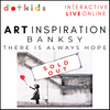 BANKSY'S THERE IS ALWAYS HOPE: Art Inspiration Workshop: Live Online: Weds 6th Jan 1.30pm