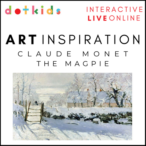 MONET'S THE MAGPIE: Art Inspiration Workshop: Live Online: Fri 8th Jan 1.30pm