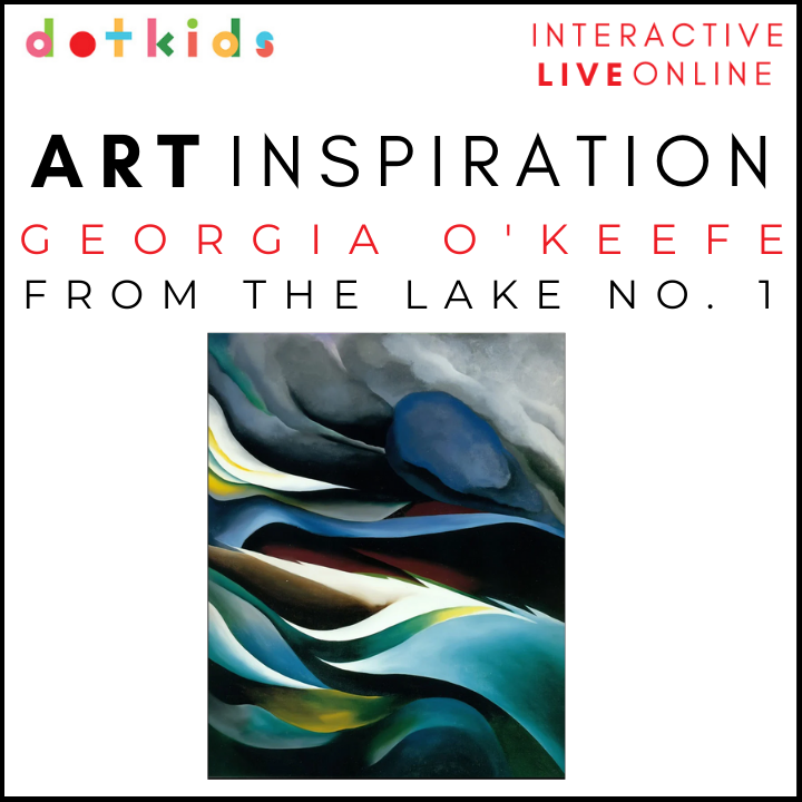 GEORGIA O'KEEFE, FROM THE LAKE No. 1: Art Inspiration Workshop : Live Online: Fri 15th Jan 1.30pm