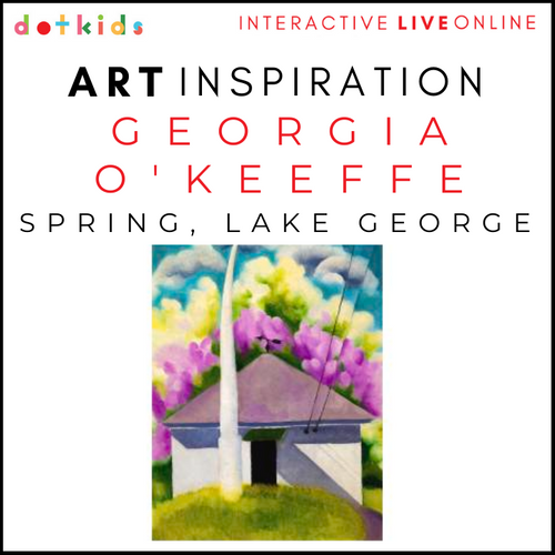 GEORGIA O'KEEFFE: SPRING, LAKE GEORGE Art Inspiration Workshop: Live Online: 10.30am Fri 16 April
